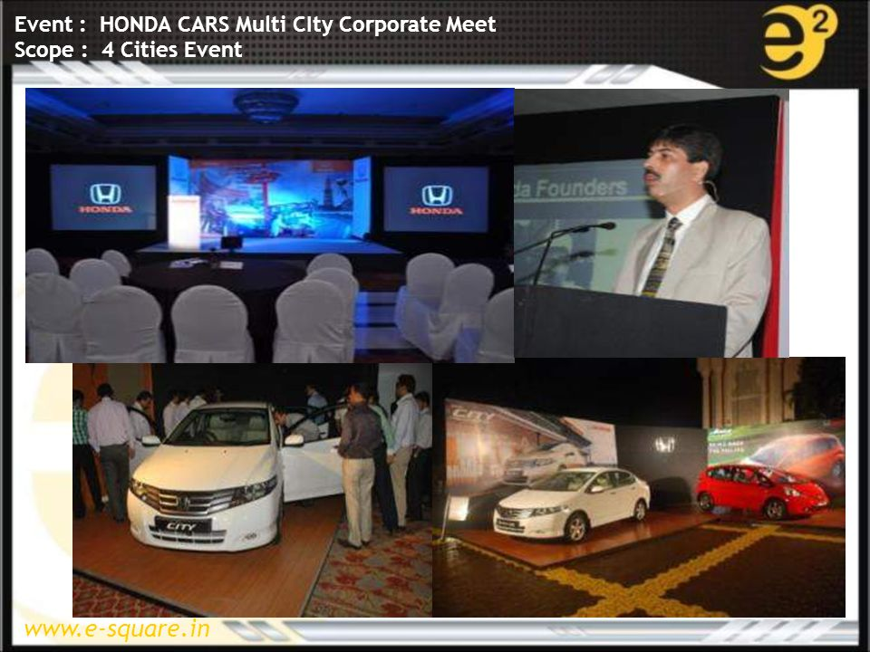 www.e-square.in Event : HONDA CARS Multi CIty Corporate Meet Scope : 4 Cities Event