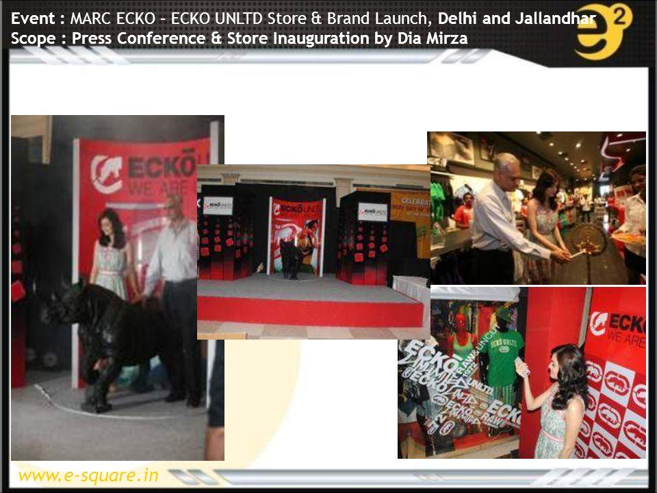 www.e-square.in Event : MARC ECKO – ECKO UNLTD Store & Brand Launch, Delhi and Jallandhar Scope : Press Conference & Store Inauguration by Dia Mirza