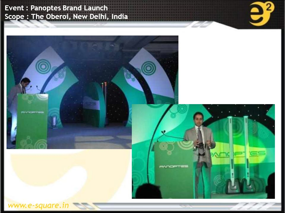 www.e-square.in Event : Panoptes Brand Launch Scope : The Oberoi, New Delhi, India