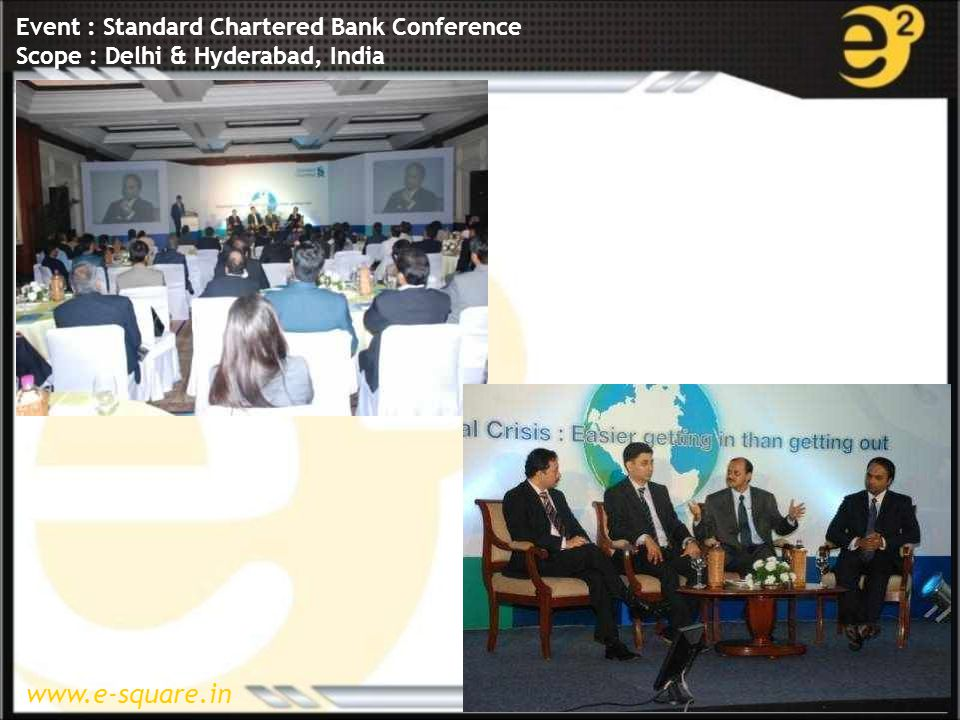 www.e-square.in Event : Standard Chartered Bank Conference Scope : Delhi & Hyderabad, India