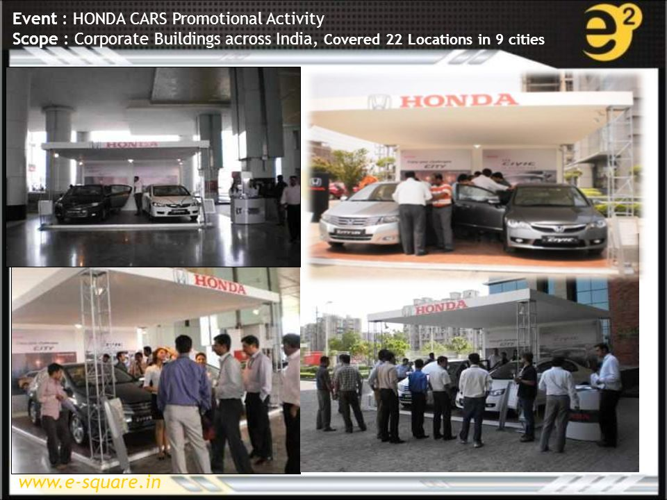 www.e-square.in Event : HONDA CARS Promotional Activity Scope : Corporate Buildings across India, Covered 22 Locations in 9 cities