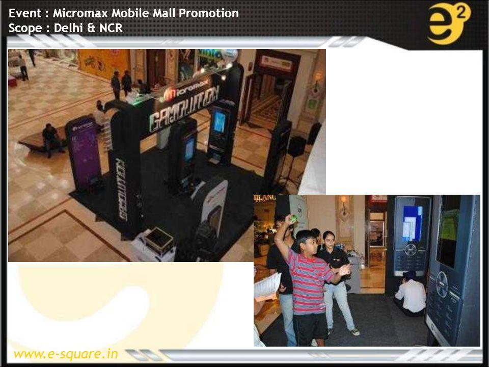 www.e-square.in Event : Micromax Mobile Mall Promotion Scope : Delhi & NCR