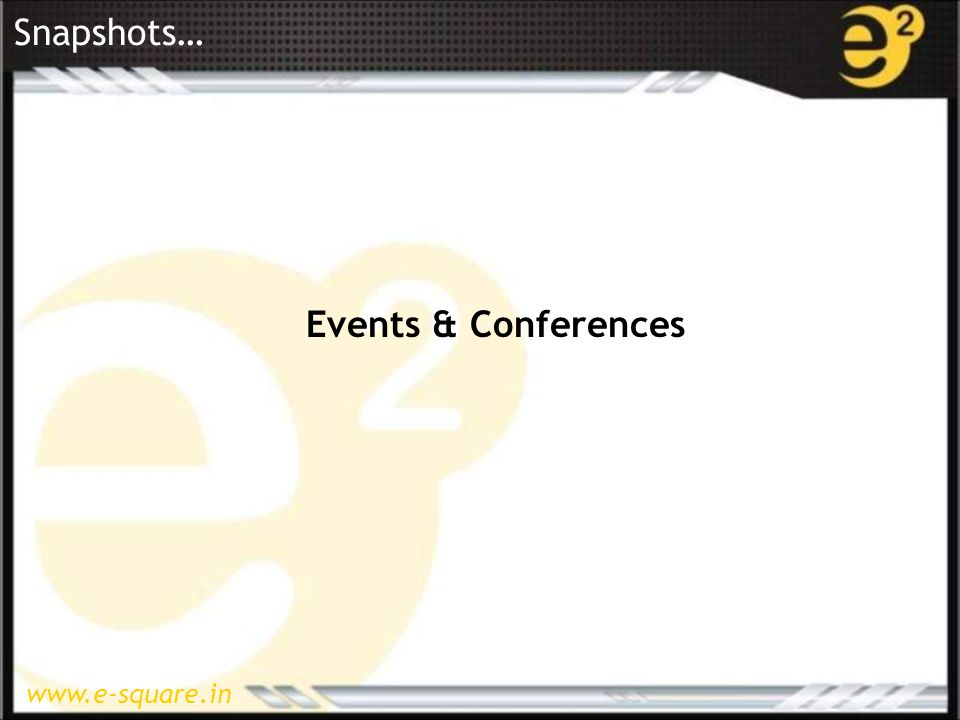 www.e-square.in Snapshots… Events & Conferences