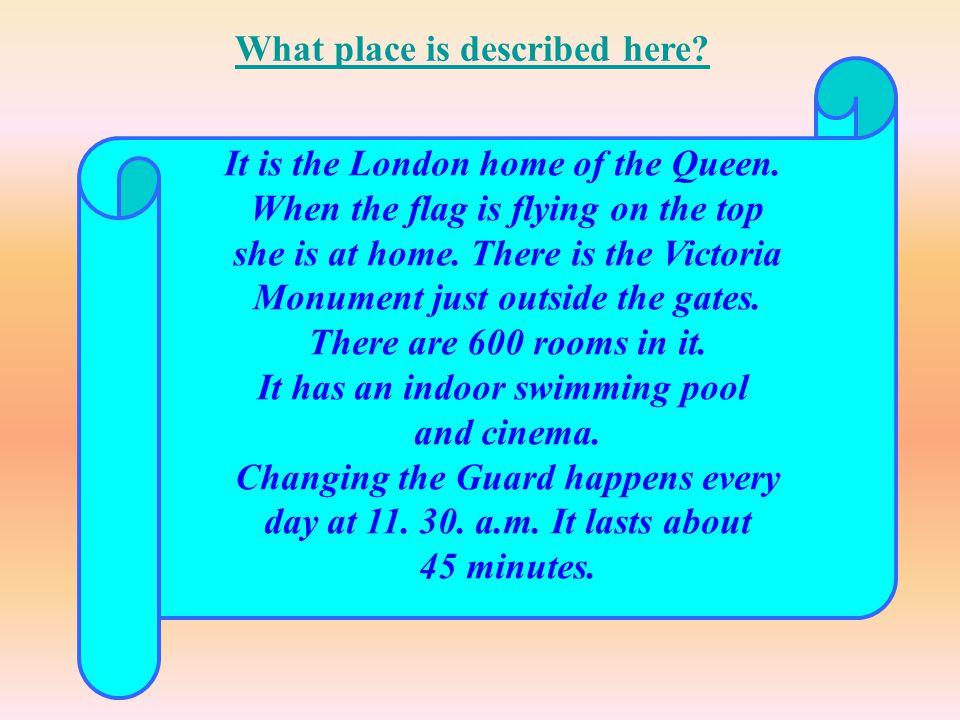 It is the London home of the Queen. When the flag is flying on the top she is at home. There is the Victoria Monument just outside the gates. There ar