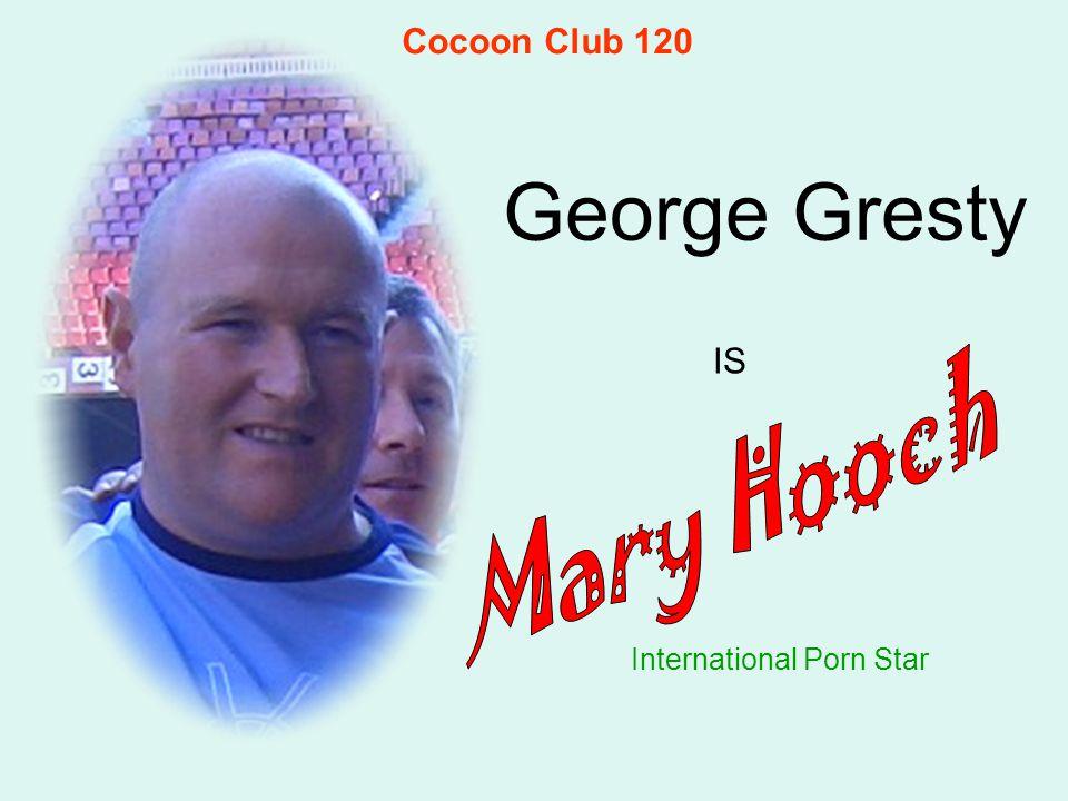 George Gresty International Porn Star IS Cocoon Club 120