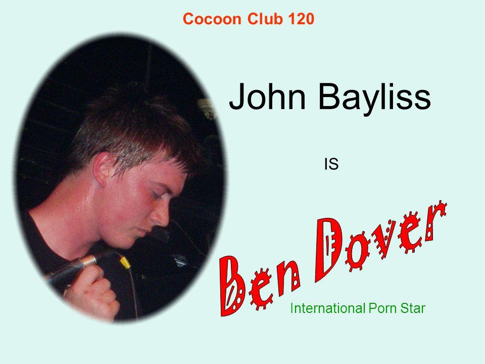 John Bayliss International Porn Star IS Cocoon Club 120