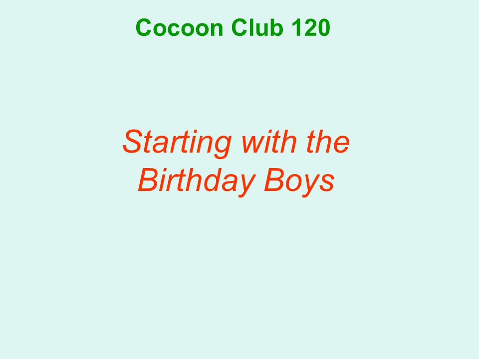 Cocoon Club 120 Starting with the Birthday Boys