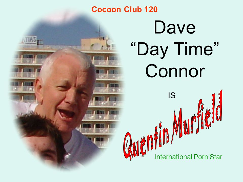 """Dave """"Day Time"""" Connor International Porn Star IS Cocoon Club 120"""