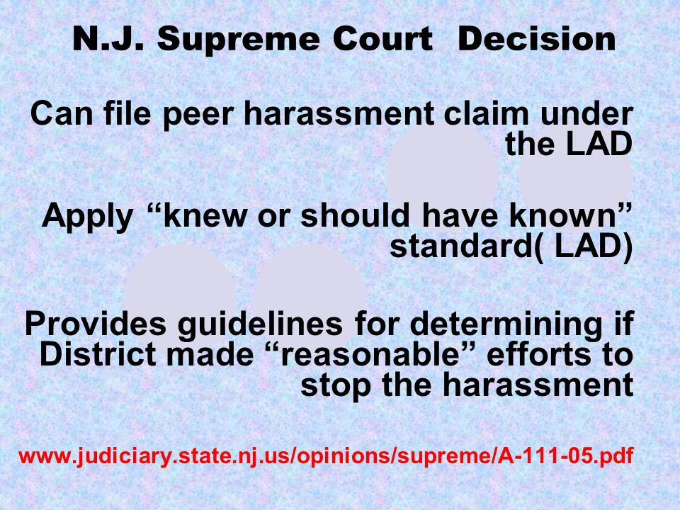 """N.J. Supreme Court Decision Can file peer harassment claim under the LAD Apply """"knew or should have known"""" standard( LAD) Provides guidelines for dete"""