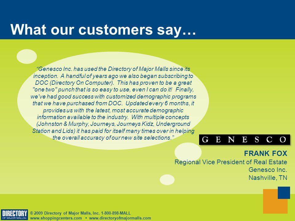 "® 2009 Directory of Major Malls, Inc. 1-800-898-MALL www.shoppingcenters.com www.directoryofmajormalls.com What our customers say… ""Genesco Inc. has u"