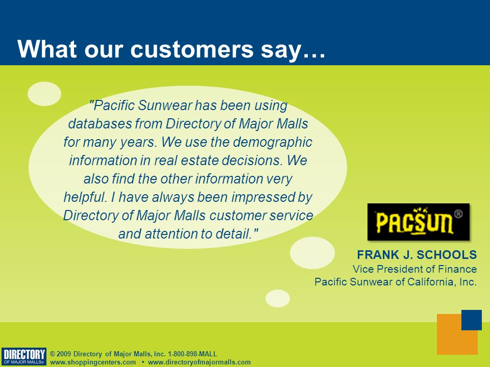 ® 2009 Directory of Major Malls, Inc. 1-800-898-MALL www.shoppingcenters.com www.directoryofmajormalls.com What our customers say…
