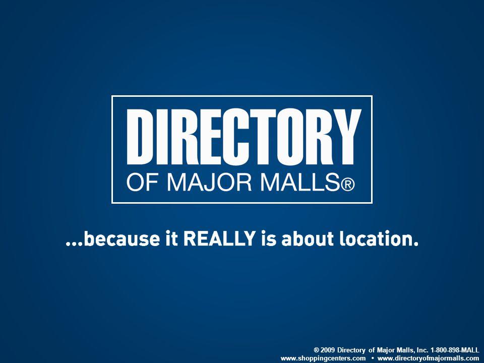 ® 2009 Directory of Major Malls, Inc. 1-800-898-MALL www.shoppingcenters.com www.directoryofmajormalls.com