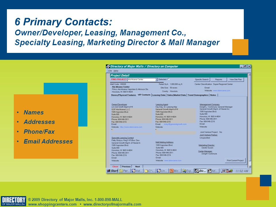 ® 2009 Directory of Major Malls, Inc. 1-800-898-MALL www.shoppingcenters.com www.directoryofmajormalls.com 6 Primary Contacts: Owner/Developer, Leasin