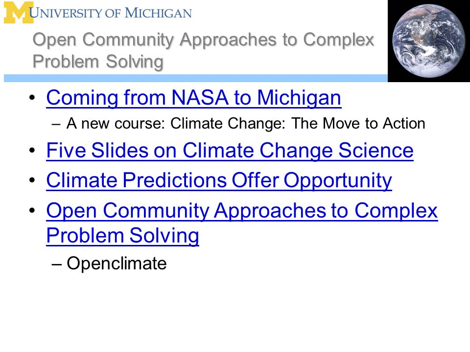 Open Community Approaches to Complex Problem Solving Coming from NASA to Michigan –A new course: Climate Change: The Move to Action Five Slides on Climate Change Science Climate Predictions Offer Opportunity Open Community Approaches to Complex Problem SolvingOpen Community Approaches to Complex Problem Solving –Openclimate