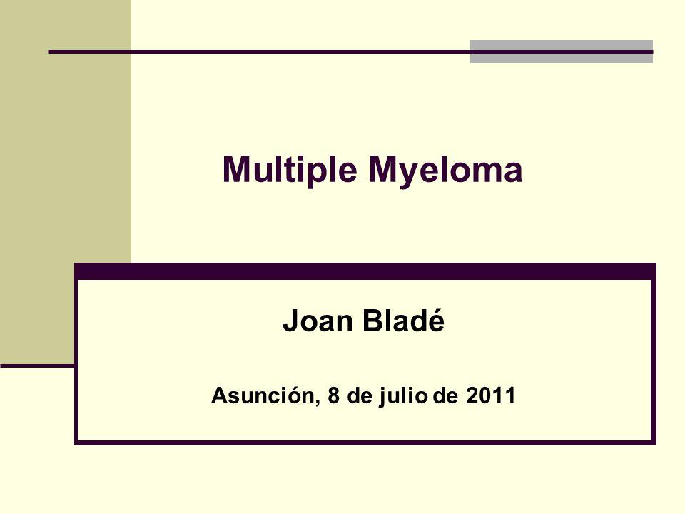 Multiple Myeloma Joan Bladé Asunción, 8 de julio de 2011