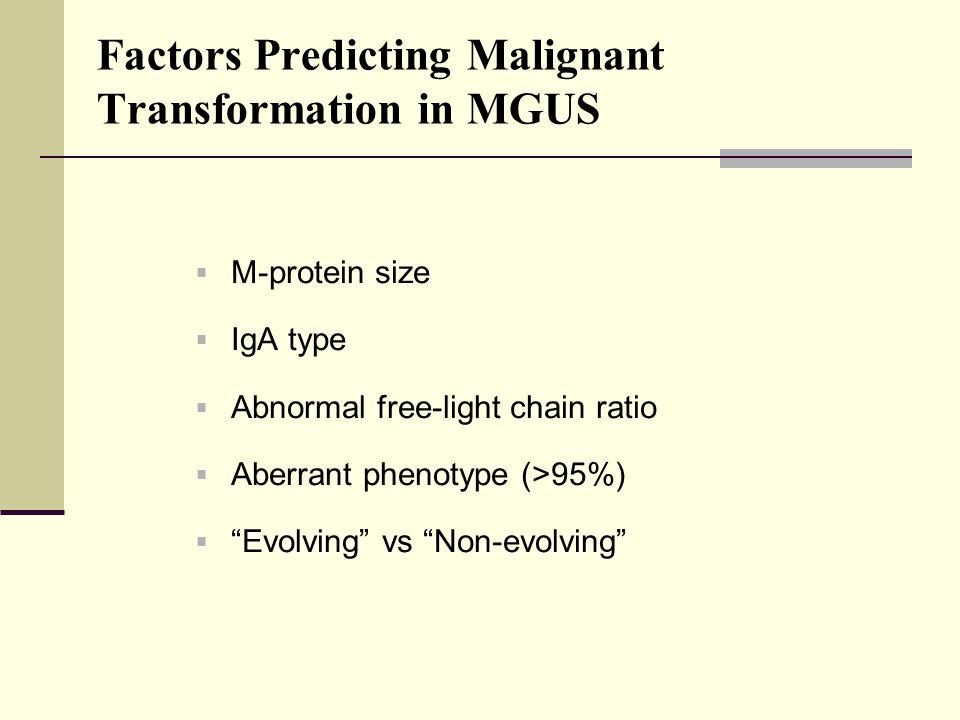 "Factors Predicting Malignant Transformation in MGUS  M-protein size  IgA type  Abnormal free-light chain ratio  Aberrant phenotype (>95%)  ""Evolv"