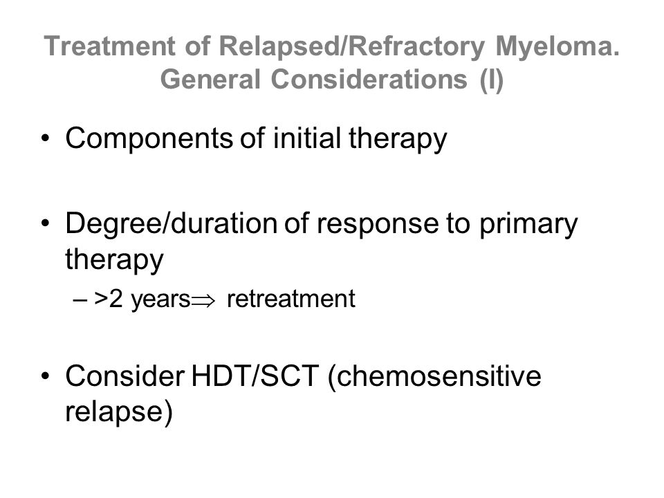 Treatment of Relapsed/Refractory Myeloma. General Considerations (I) Components of initial therapy Degree/duration of response to primary therapy –>2