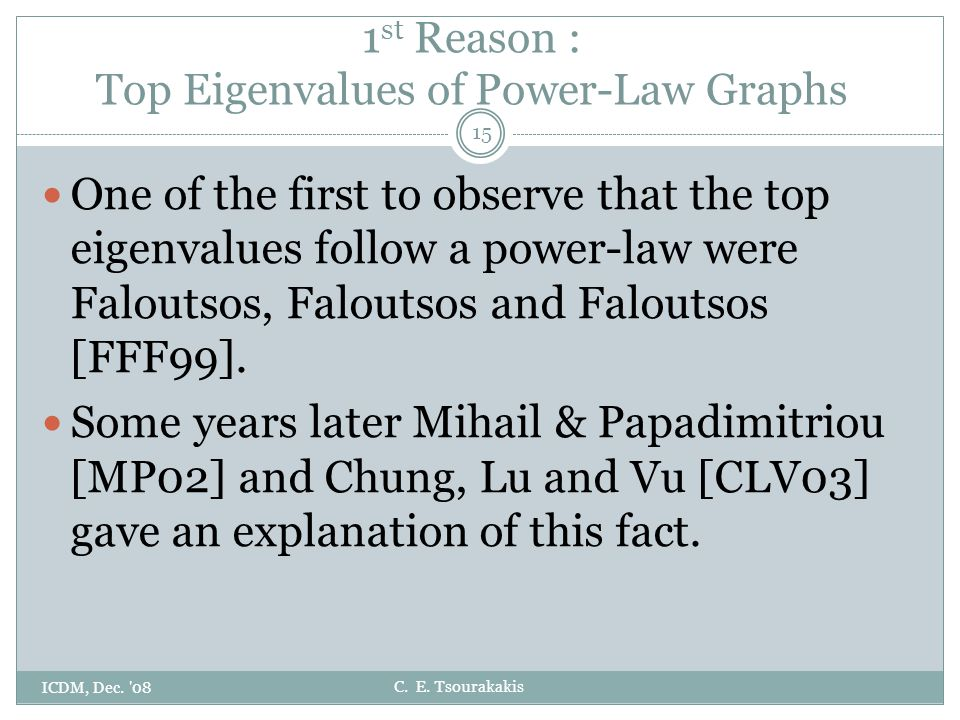 C. E. Tsourakakis 1 st Reason : Top Eigenvalues of Power-Law Graphs ICDM, Dec.