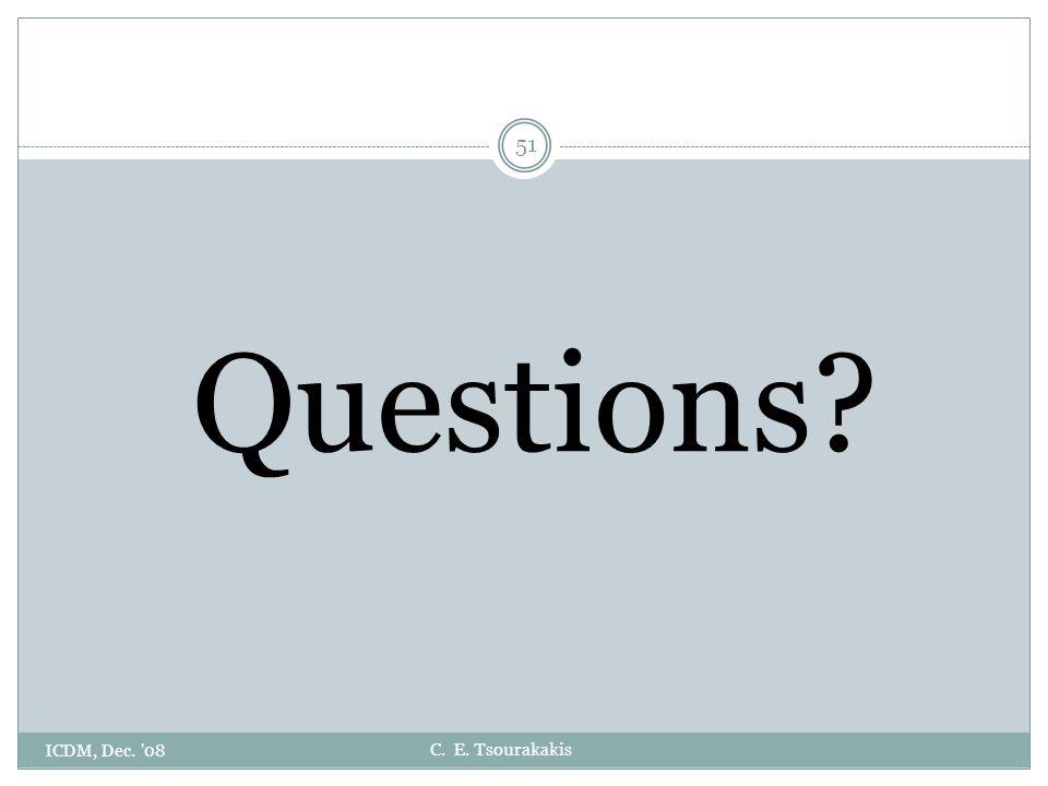 C. E. Tsourakakis Questions? ICDM, Dec. '08 51