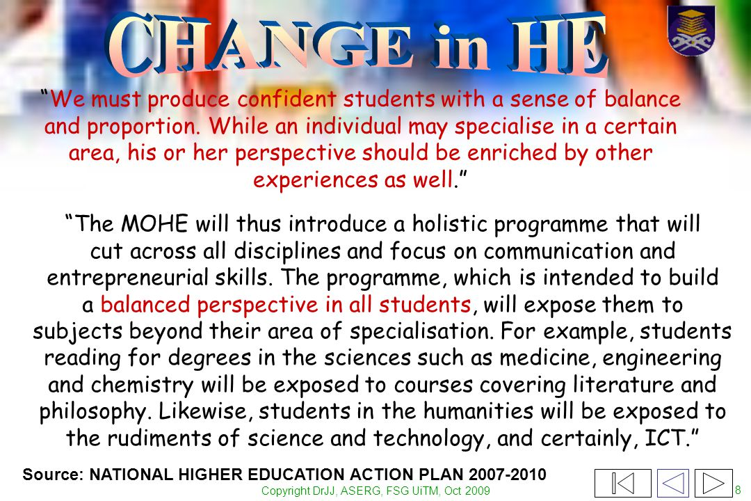 """Copyright DrJJ, ASERG, FSG UiTM, Oct 2009 8 """"The MOHE will thus introduce a holistic programme that will cut across all disciplines and focus on commu"""
