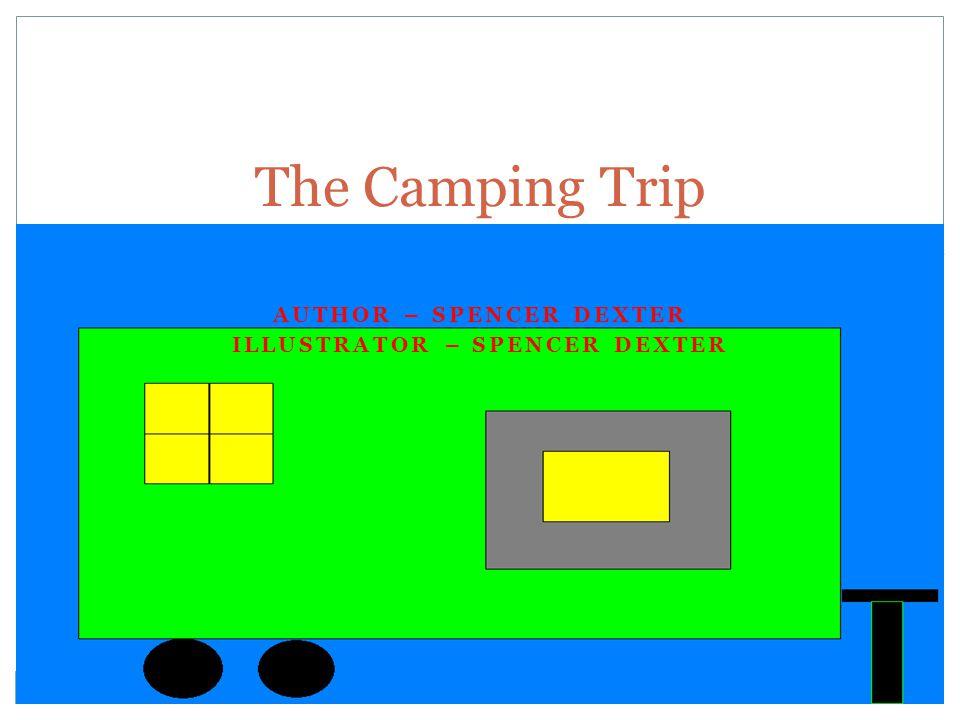 The Camping Trip Author – Spencer Dexter Illustrator – Spencer Dexter