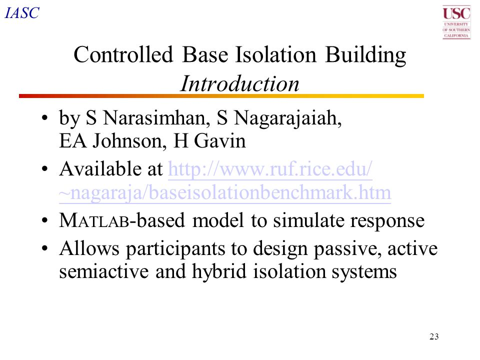 IASC 23 Controlled Base Isolation Building Introduction by S Narasimhan, S Nagarajaiah, EA Johnson, H Gavin Available at http://www.ruf.rice.edu/ ~nag