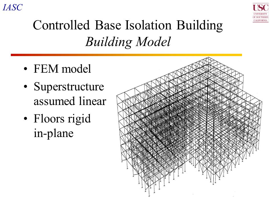 IASC 25 Controlled Base Isolation Building Building Model FEM model Superstructure assumed linear Floors rigid in-plane