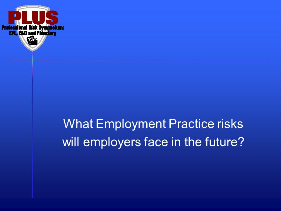 What Employment Practice risks will employers face in the future