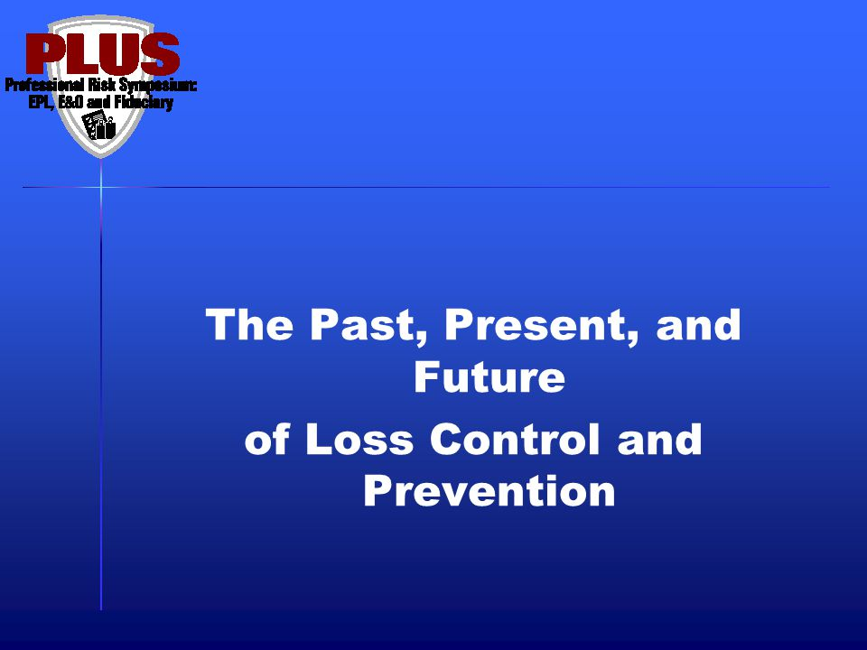 The Past, Present, and Future of Loss Control and Prevention