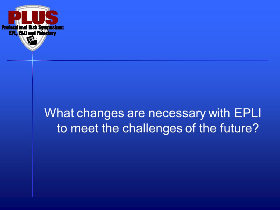 What changes are necessary with EPLI to meet the challenges of the future