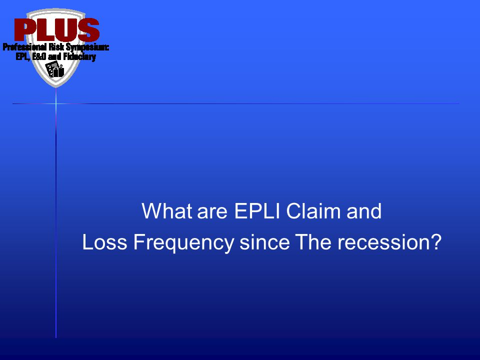 What are EPLI Claim and Loss Frequency since The recession