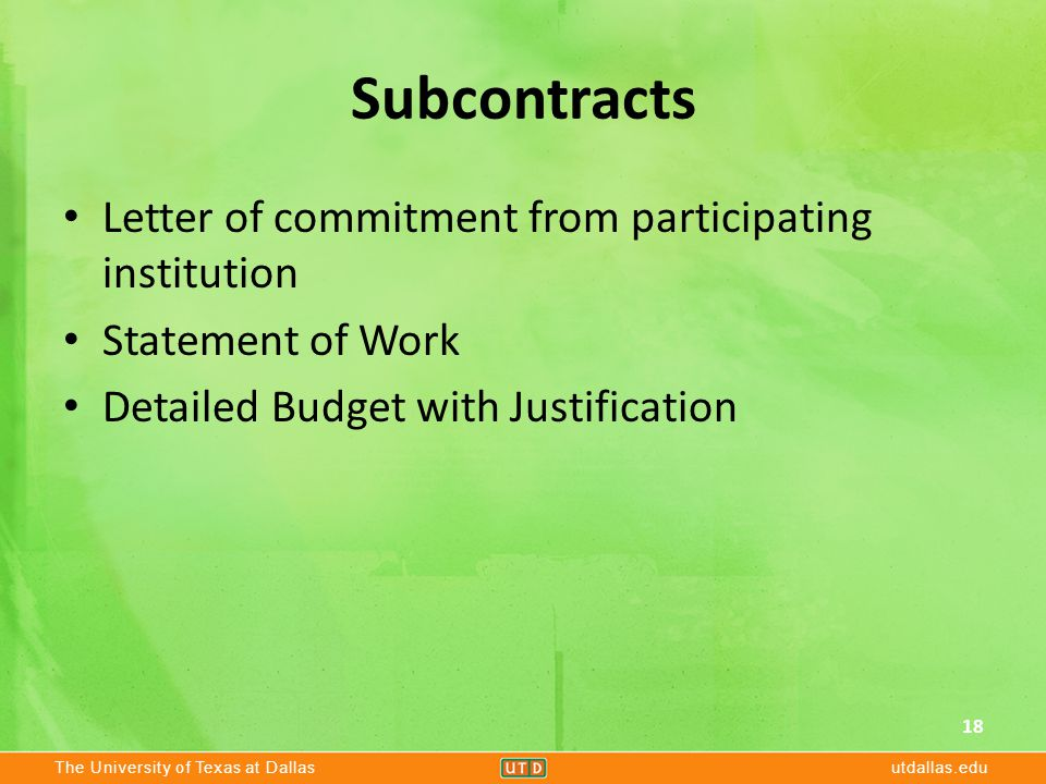 The University of Texas at Dallasutdallas.edu Subcontracts Letter of commitment from participating institution Statement of Work Detailed Budget with Justification 18