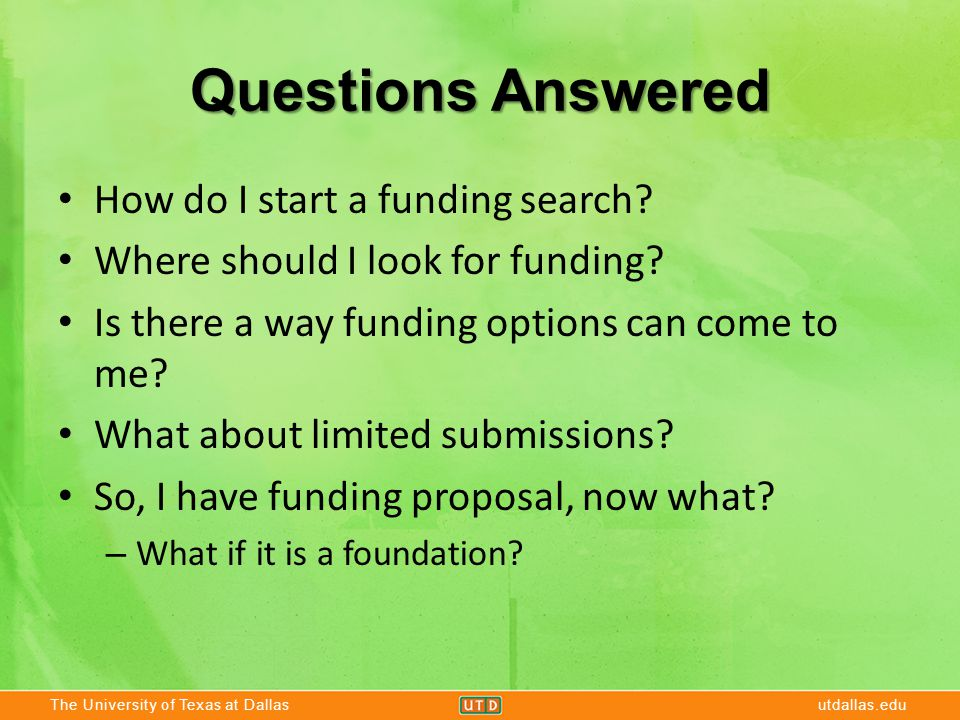 The University of Texas at Dallasutdallas.edu Questions Answered How do I start a funding search.