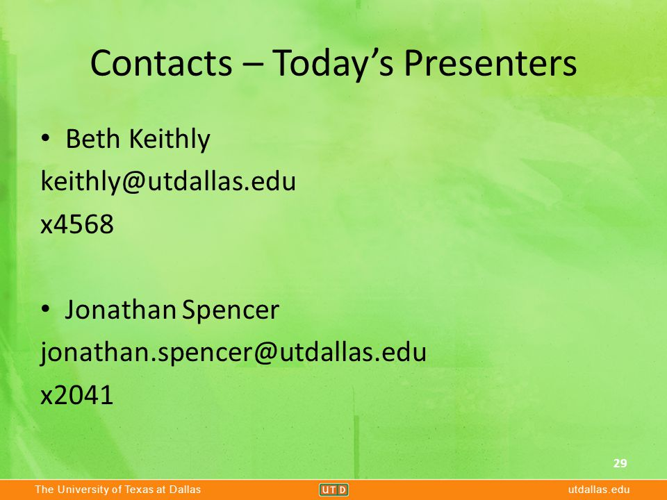 The University of Texas at Dallasutdallas.edu Contacts – Today's Presenters Beth Keithly keithly@utdallas.edu x4568 Jonathan Spencer jonathan.spencer@utdallas.edu x2041 29