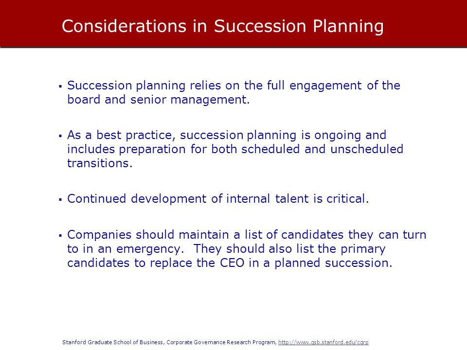 Stanford Graduate School of Business, Corporate Governance Research Program, http://www.gsb.stanford.edu/cgrphttp://www.gsb.stanford.edu/cgrp  Succession planning relies on the full engagement of the board and senior management.