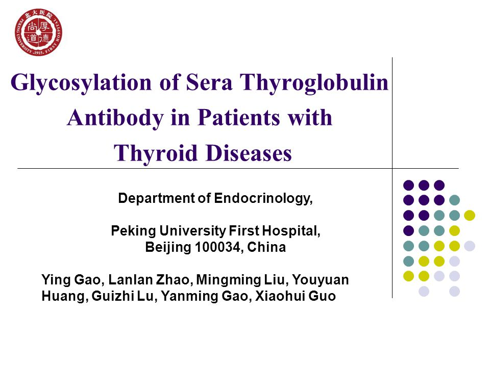 Glycosylation of Sera Thyroglobulin Antibody in Patients with Thyroid Diseases Department of Endocrinology, Peking University First Hospital, Beijing