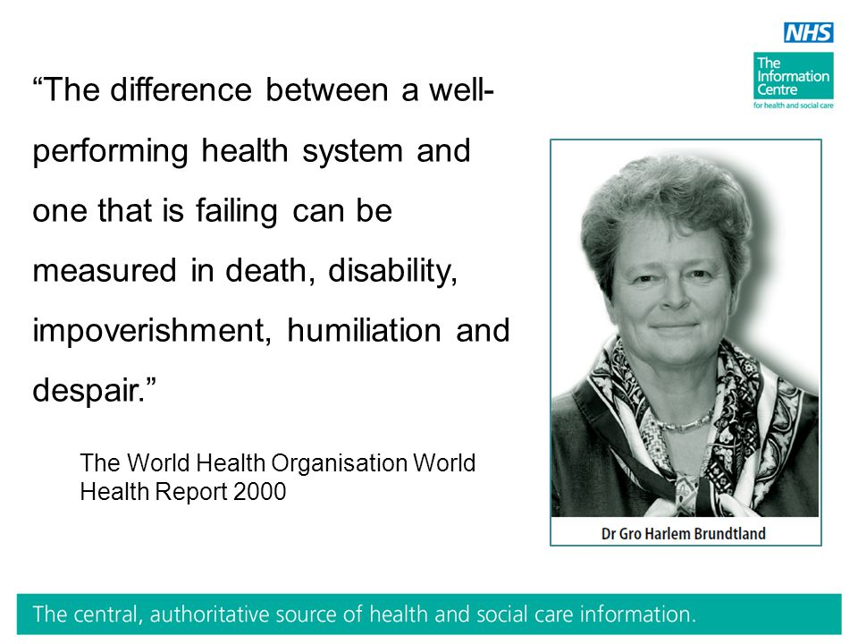The difference between a well- performing health system and one that is failing can be measured in death, disability, impoverishment, humiliation and despair. The World Health Organisation World Health Report 2000