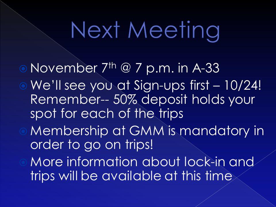  November 7 th @ 7 p.m. in A-33  We'll see you at Sign-ups first – 10/24.