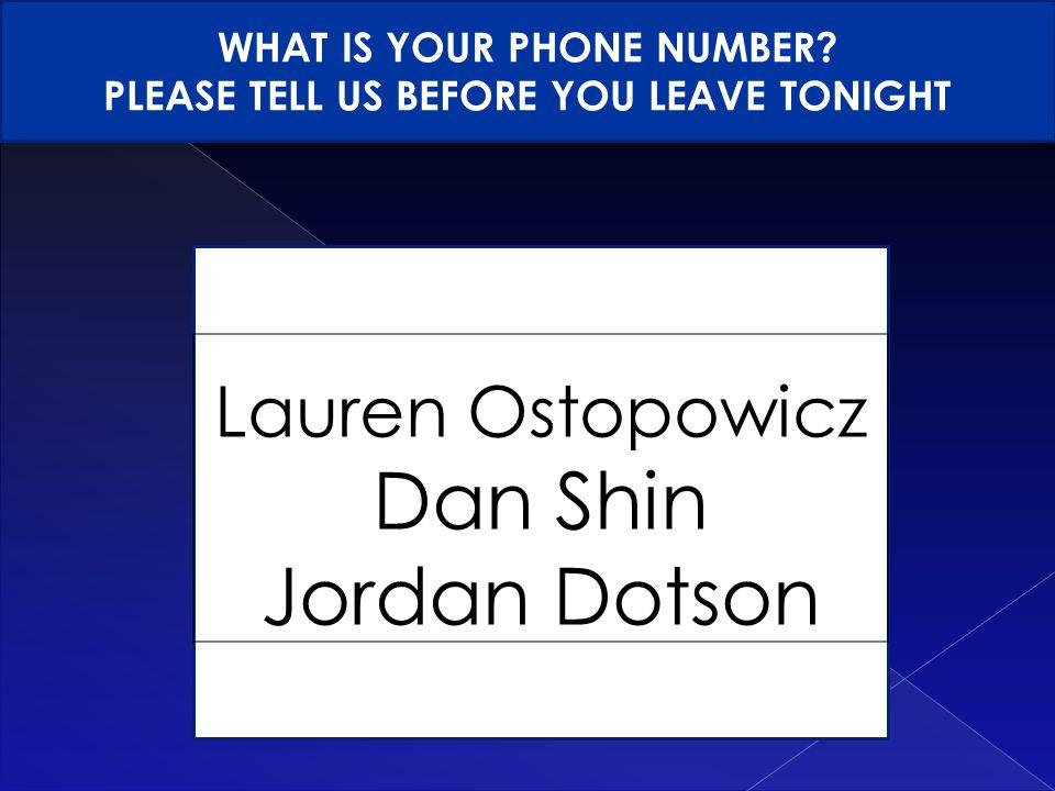 Lauren Ostopowicz Dan Shin Jordan Dotson WHAT IS YOUR PHONE NUMBER.