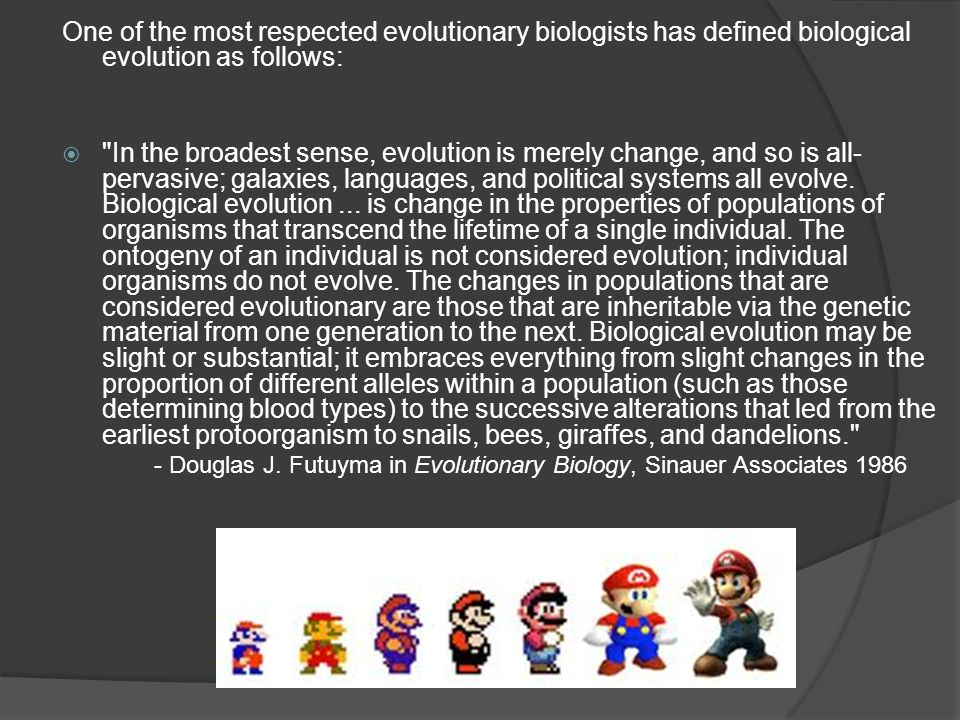 One of the most respected evolutionary biologists has defined biological evolution as follows: 