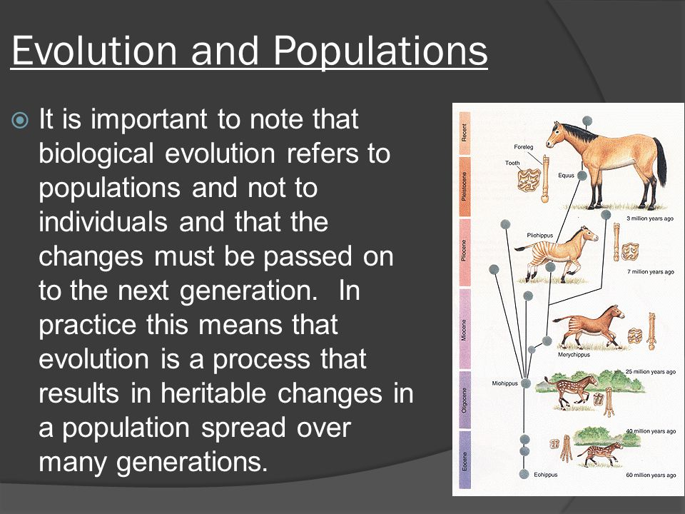 Evolution and Populations  It is important to note that biological evolution refers to populations and not to individuals and that the changes must b