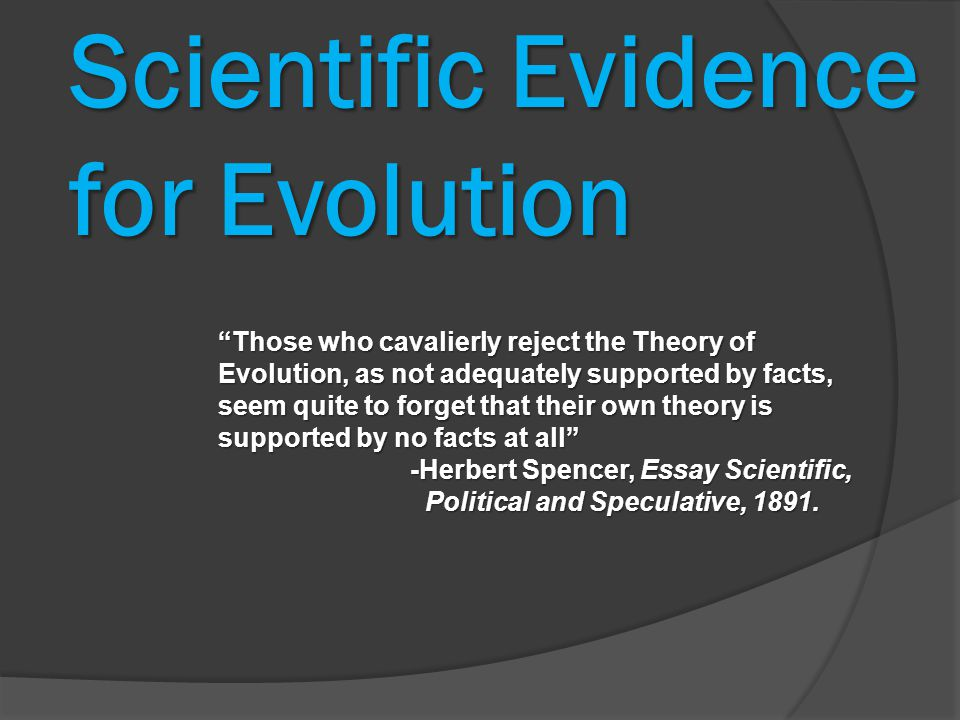 """Scientific Evidence for Evolution """"Those who cavalierly reject the Theory of Evolution, as not adequately supported by facts, seem quite to forget tha"""