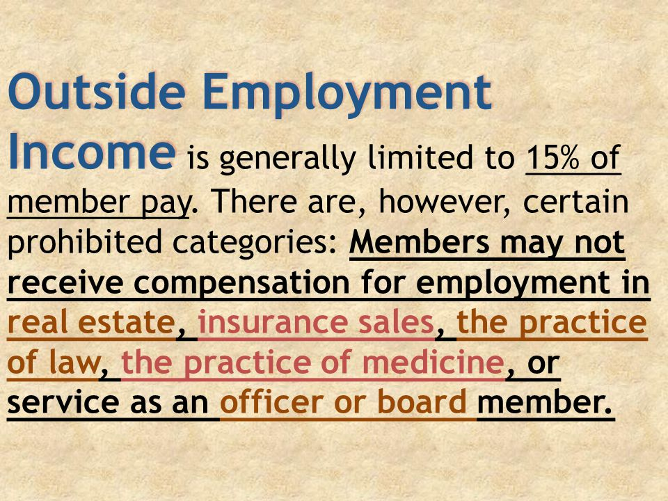 Outside Employment Income Outside Employment Income is generally limited to 15% of member pay.
