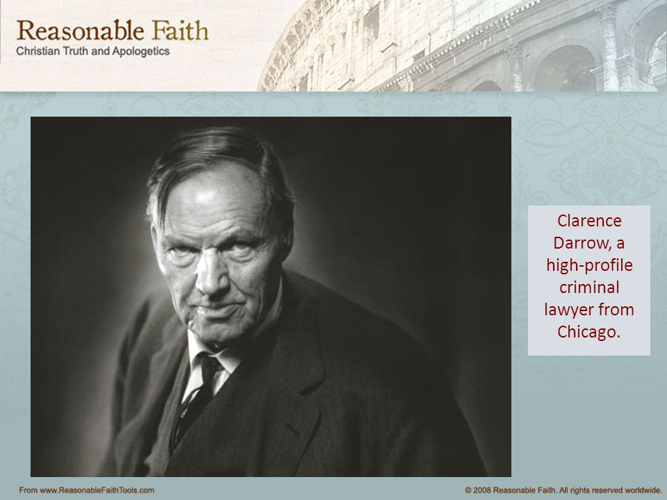 Clarence Darrow, a high-profile criminal lawyer from Chicago.