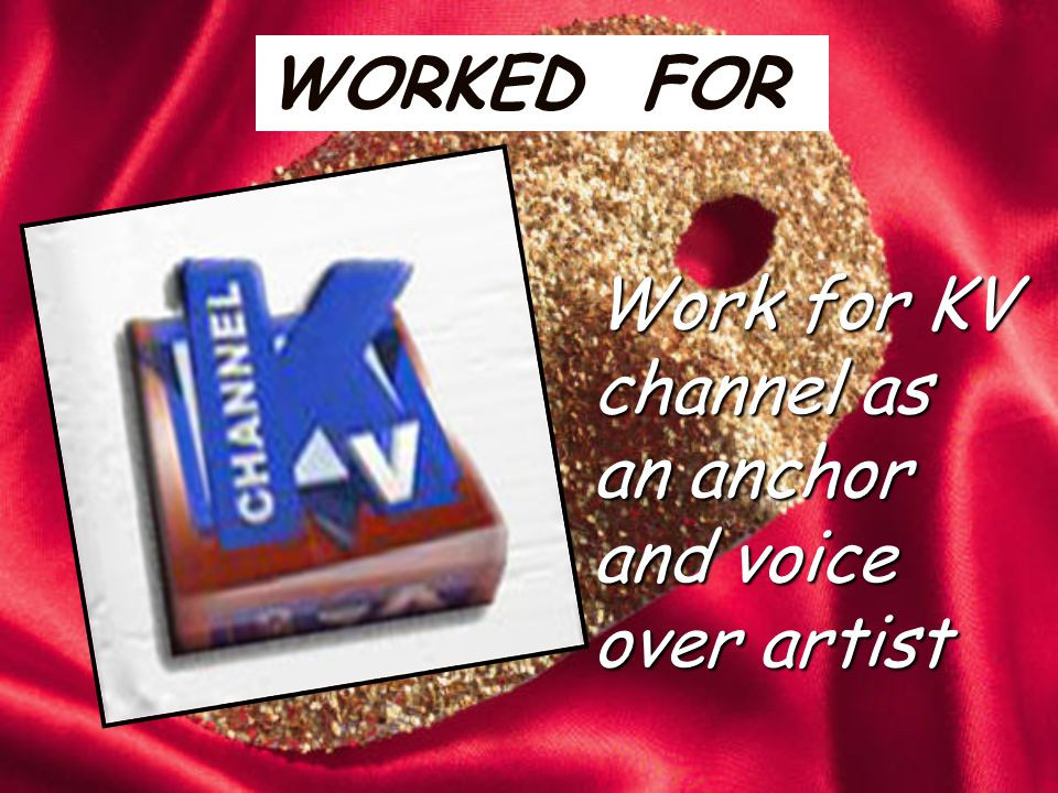 WORKED FOR Work for KV channel as an anchor and voice over artist
