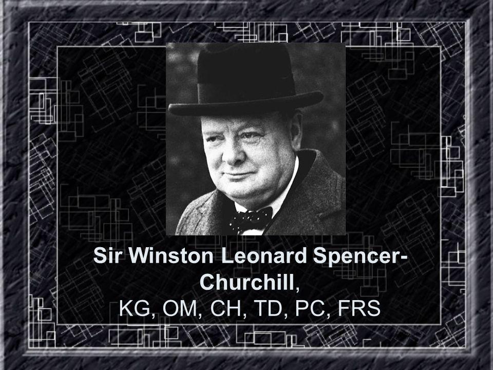 Sir Winston Leonard Spencer- Churchill, KG, OM, CH, TD, PC, FRS