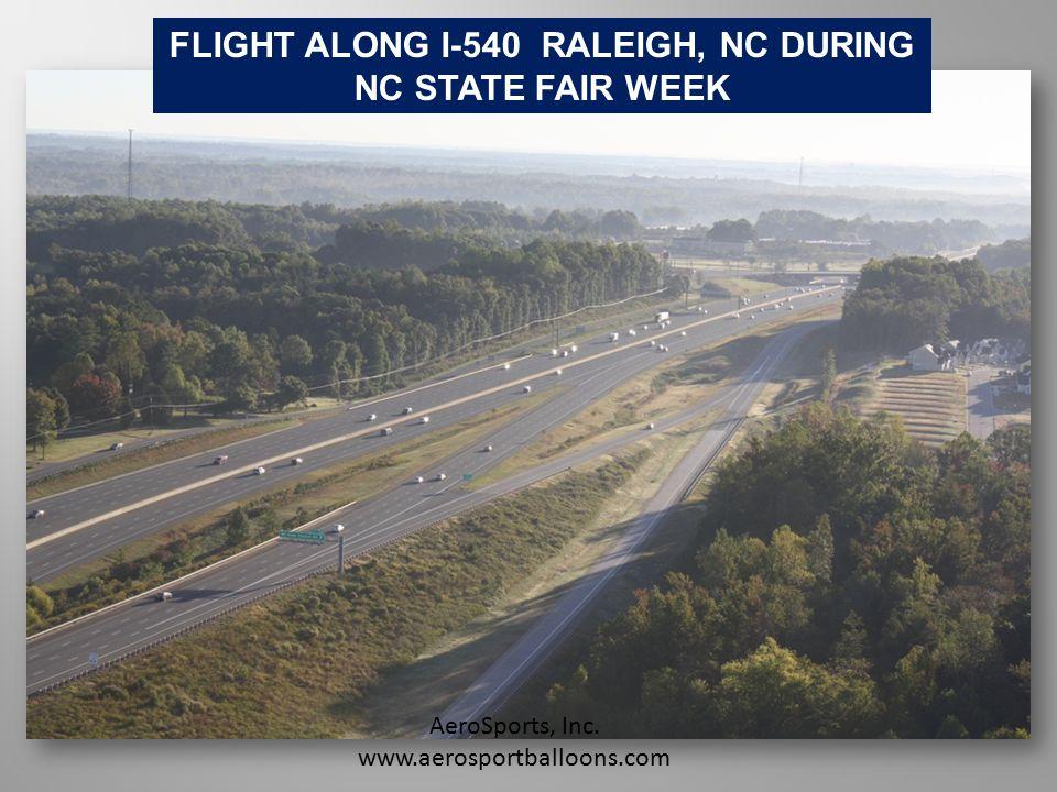 FLIGHT ALONG I-540 RALEIGH, NC DURING NC STATE FAIR WEEK AeroSports, Inc. www.aerosportballoons.com