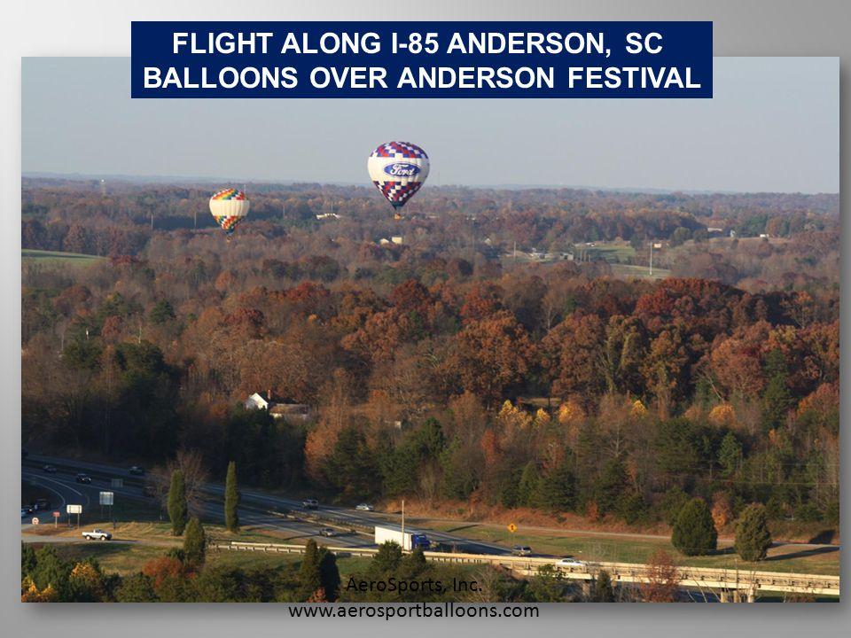FLIGHT ALONG I-85 ANDERSON, SC BALLOONS OVER ANDERSON FESTIVAL AeroSports, Inc. www.aerosportballoons.com