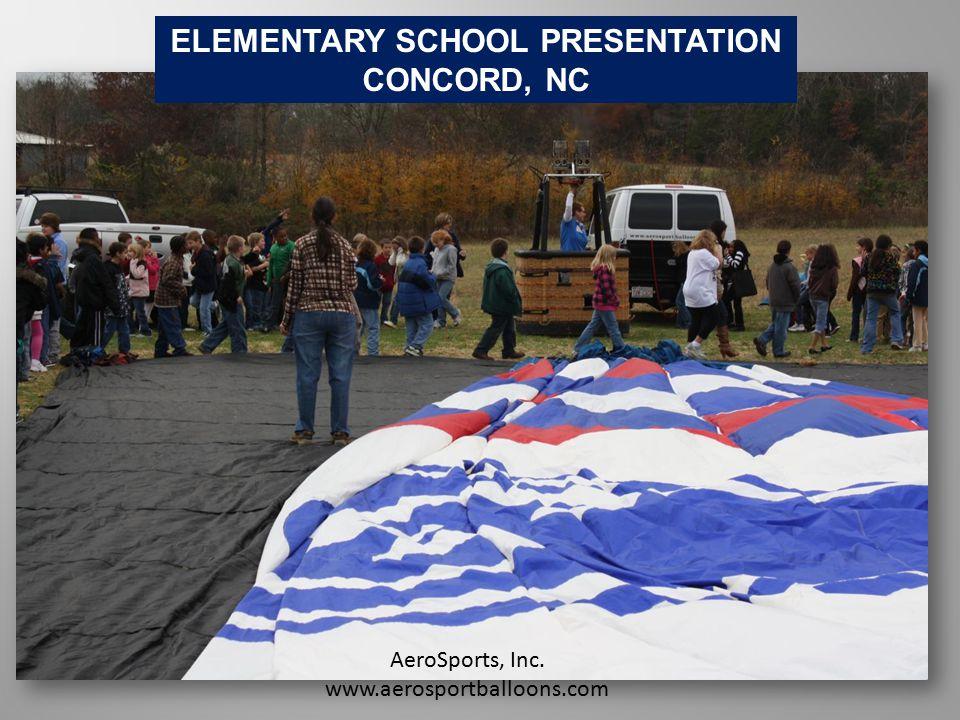 ELEMENTARY SCHOOL PRESENTATION CONCORD, NC AeroSports, Inc. www.aerosportballoons.com