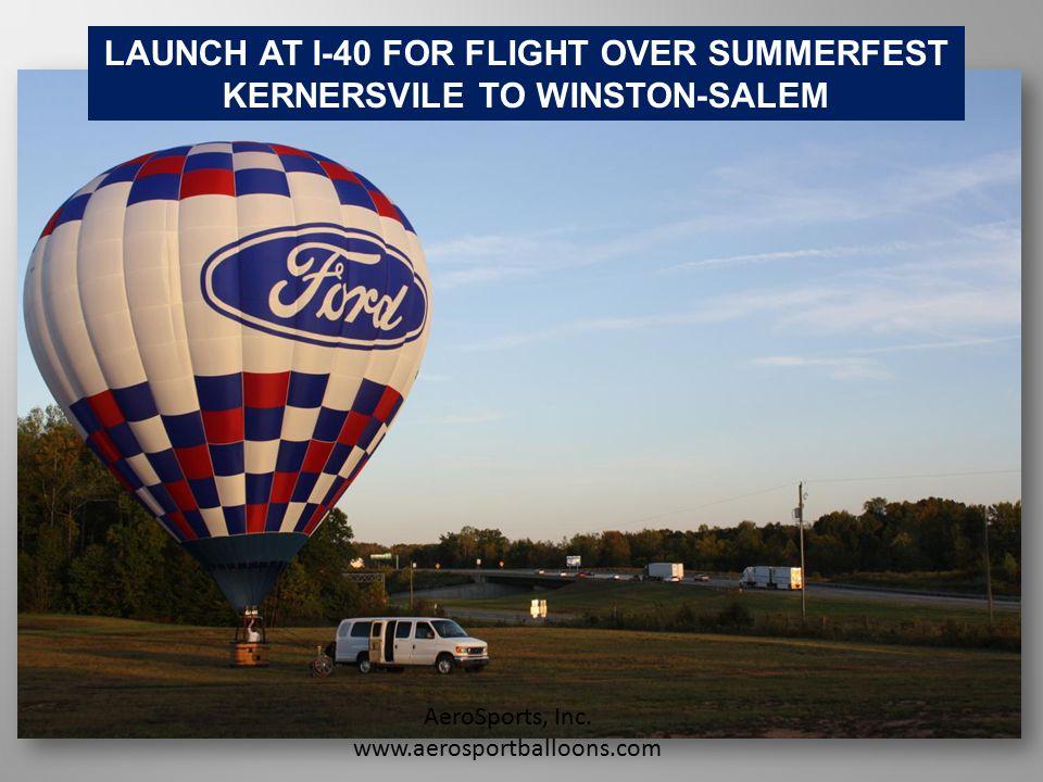 LAUNCH AT I-40 FOR FLIGHT OVER SUMMERFEST KERNERSVILE TO WINSTON-SALEM AeroSports, Inc. www.aerosportballoons.com